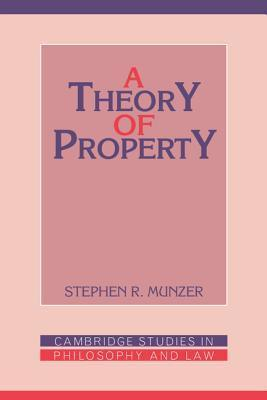 A Theory Of Property Stephen R. Munzer