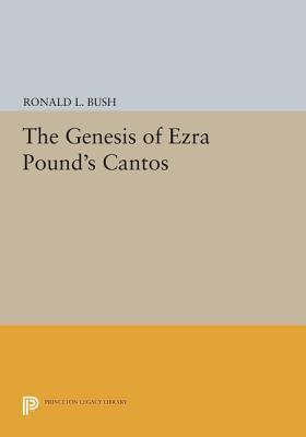 The Genesis of Ezra Pounds Cantos Ronald L Bush