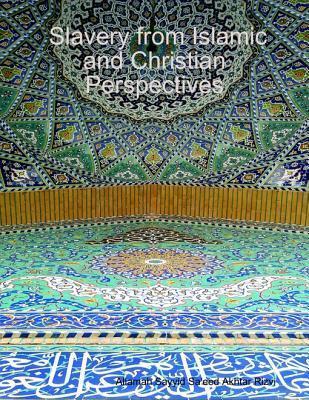 Slavery from Islamic and Christian Perspectives Allamah Sayyid Sa Akhtar Rizvi