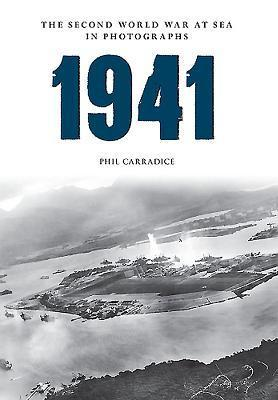 1941 the Second World War at Sea in Photographs Phil Carradice