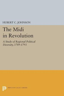 The MIDI in Revolution: A Study of Regional Political Diversity, 1789-1793  by  Hubert C Johnson