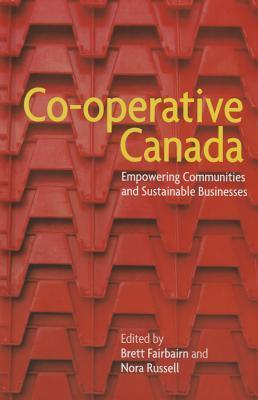 Co-Operative Canada: Empowering Communities and Sustainable Businesses Brett Fairbairn