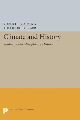 Climate and History: Studies in Interdisciplinary History: Studies in Interdisciplinary History Robert I. Rotberg