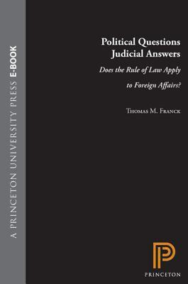 Political Questions Judicial Answers: Does the Rule of Law Apply to Foreign Affairs? Thomas M. Franck