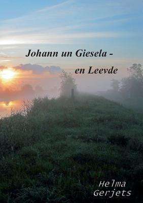Johann un Giesela - en Leevde  by  Helma Gerjets