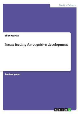 Breast Feeding for Cognitive Development  by  Ellen Garcia