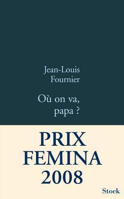 Ou on Va Papa ?: Prix Femina 2008 - Prix Du Livre DHumour de Resistance 2008  by  Jean-Louis Fournier