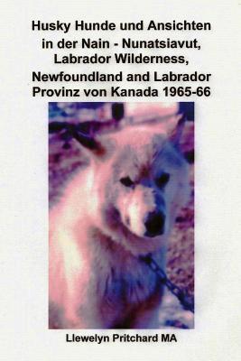 Husky Hunde Und Ansichten in Der Nain - Nunatsiavut, Labrador Wilderness, Newfoundland and Labrador Provinz Von Kanada 1965-66: Foto Alben  by  Llewelyn Pritchard