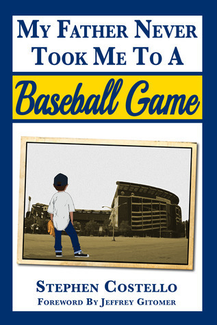 My Father Never Took me To A Baseball Game Stephen Costello