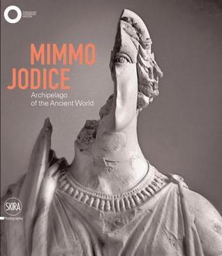 Mimmo Jodice: Archipelago of the Ancient World Filippo Maggia