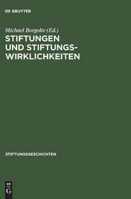 Stiftungen Und Stiftungswirklichkeiten: Vom Mittelalter Bis Zur Gegenwart  by  Michael Borgolte