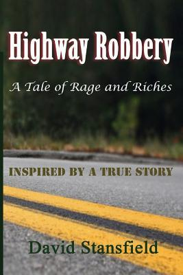 Highway Robbery: A Tale of Rags and Riches  by  David Stansfield