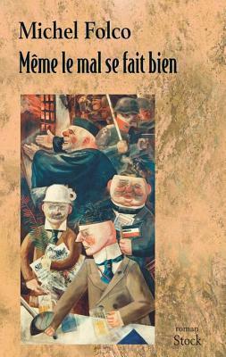 Même le mal se fait bien (Hors collection littérature française)  by  Michel Folco