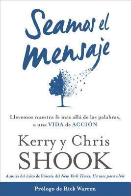 Seamos el mensaje : llevemos nuestra fe más allá de las palabras, a una vida de acción  by  Kerry Shook