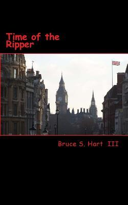 Time of the Ripper  by  Bruce S. Hart III