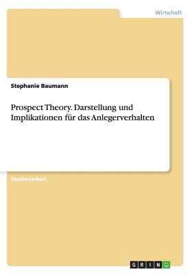 Prospect Theory. Darstellung Und Implikationen Fur Das Anlegerverhalten  by  Stephanie Baumann