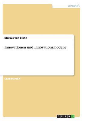 Innovationen Und Innovationsmodelle  by  Markus Von Blohn
