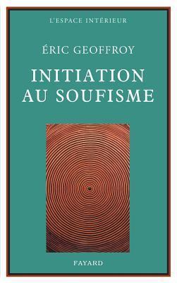 Initiation au Soufisme Eric Geoffroy