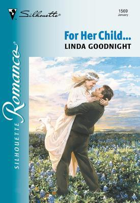For Her Child...  by  Linda Goodnight