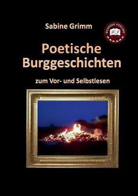 Poetische Burggeschichten: zum Vor- und Selbstlesen  by  Sabine Grimm
