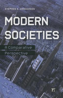 Modern Societies: A Comparative Perspective  by  Stephen K Sanderson