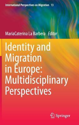 Identity and Migration in Europe: Multidisciplinary Perspectives  by  Mariacaterina La Barbera