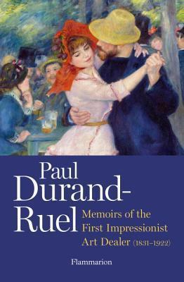 Paul Durand-Ruel: Memoir of the First Impressionist Art Dealer (1831-1922)  by  Flavie Durand-Ruel