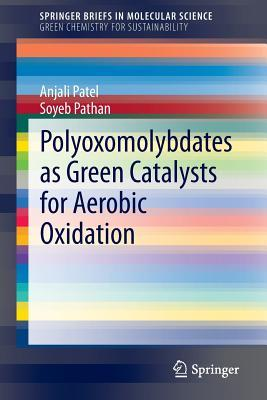 Polyoxomolybdates as Green Catalysts for Aerobic Oxidation  by  Anjali Uday Patel