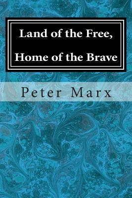 Land of the Free, Home of the Brave: A Saga in Four Volumes (Book Four-Jay) Peter Marx