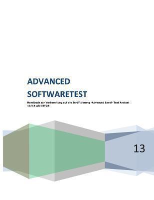 Advanced Softwaretest Handbuch Zur Vorbereitung Auf Die Zertifizierung -Advanced Level- Test Analyst 13/14 Wie Istqb: 2. Uberarbeitete Version 2013/ 2014 S S Habicht H