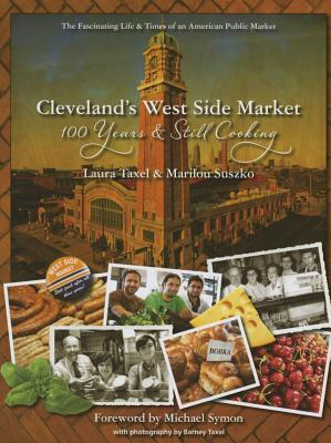 Cleveland S West Side Market: 100 Years and Still Cooking Laura Taxel