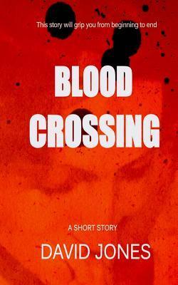 Blood Crossing: A Short Story  by  David Jones