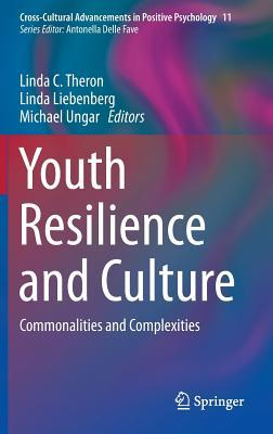 Youth Resilience and Culture: Commonalities and Complexities  by  Linda C. Theron