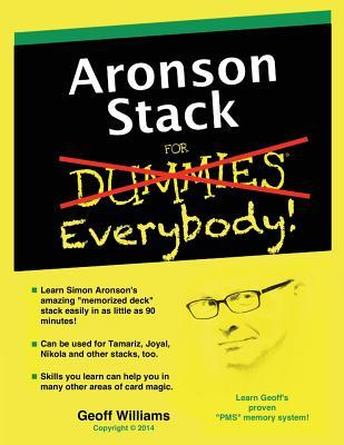 Aronson Stack for Everybody: A Magicians Guide to Memorizing the Aronson Stack  by  Geoff Williams