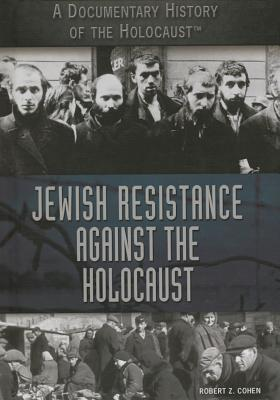 Jewish Resistance Against the Holocaust  by  Robert Z. Cohen