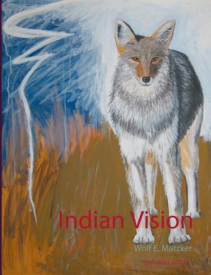 Indian Vision: spiritueller Roman  by  Wolf E. Matzker