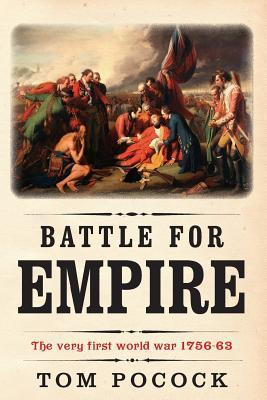 Battle for Empire: The Very First World War 1756-63  by  Tom Pocock