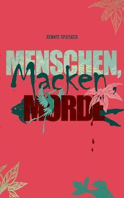 Menschen, Macken, Morde  by  Renate Spiecker