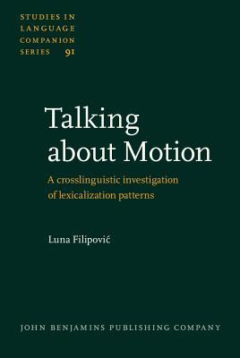 Talking about Motion: A Crosslinguistic Investigation of Lexicalization Patterns  by  Luna Filipovic