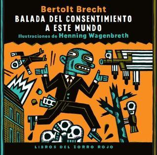 Balada del consentimiento a este mundo  by  Bertolt Brecht