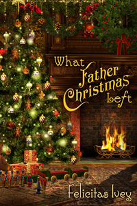 What Father Christmas Left  (Celebrate! - 2014 Advent Calendar)  by  Felicitas Ivey