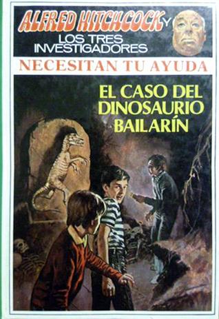 El Caso del Dinosaurio Bailarín (Alfred Hitchcock y Los Tres Investigadores necesitan tu ayuda, #1) Rose Estes