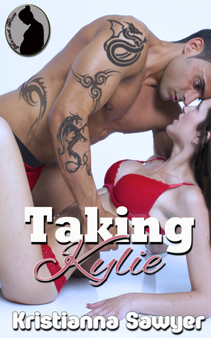 Taking Kylie  by  Kristianna Sawyer