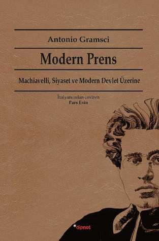 Modern Prens: Machiavelli, Siyaset ve Modern Devlet Üzerine  by  Antonio Gramsci