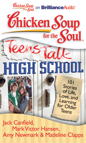 High School: 101 Stories of Life, Love, and Learning for Older Teens  by  Jack Canfield