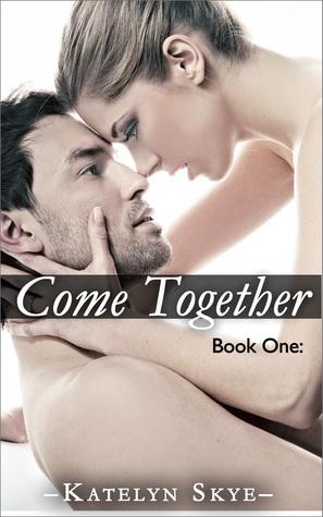 Come Together Book 1 Katelyn Skye