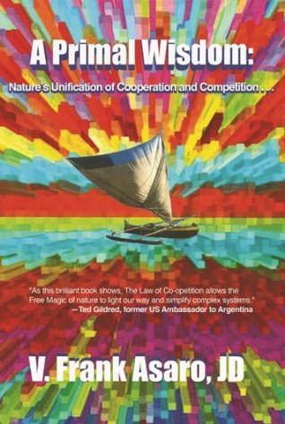 A Primal Wisdom: Natures Unification of Cooperation and Competition . . .  by  V. Frank Asaro