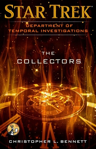Star Trek: Department of Temporal Investigations - The Collectors  by  Christopher L. Bennett