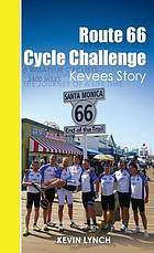 Route 66 Cycle Challenge: Kevees story  by  Kevin  Lynch