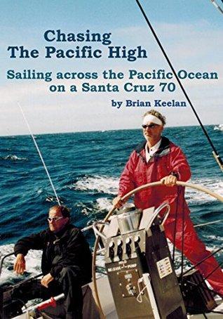 Chasing The Pacific High: Sailing Across The Paciifc Ocean On A Santa Cruz 70 (Bucket Rides Book 1) Brian Keelan